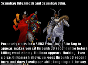 Scumbag Gilgamesh and Scumbag Odin:  Purposely waits for a SINGLE, low-level Bite Bug to appear, makes you sit through 30 second intro before killing weak enemy. Malboro appears. Nothing.  Even worse, Gilgamesh shows up, goes through 30 second intro, and