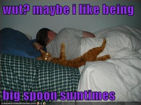 wut? maybe i like being  big spoon sumtimes