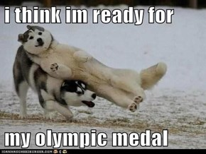 i think im ready for   my olympic medal
