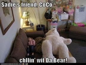 Sadie's friend, CoCo  chllin' wif Da Bear!