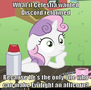 What if Celestia wanted Discord reformed  Because he's the only one who can make Twilight an allicorn?