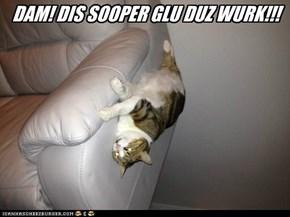 DAM! DIS SOOPER GLU DUZ WURK!!!