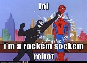 lol  i'm a rockem sockem robot