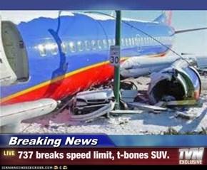 Breaking News - 737 breaks speed limit, t-bones SUV.