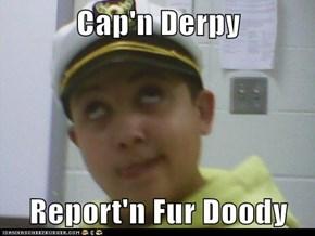 Cap'n Derpy   Report'n Fur Doody
