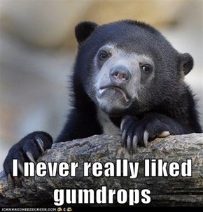 I never really liked gumdrops