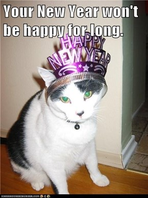 Your New Year won't be happy for long.