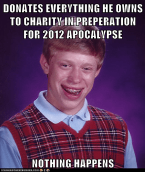 DONATES EVERYTHING HE OWNS TO CHARITY IN PREPERATION FOR 2012 APOCALYPSE  NOTHING HAPPENS