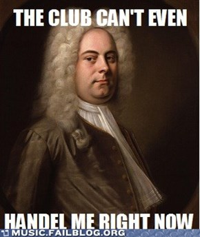 I Wanted to Get Tickets to the Handel Concert, But I Was Baroque