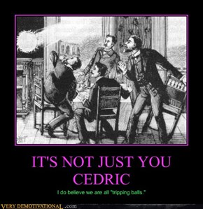 IT'S NOT JUST YOU CEDRIC