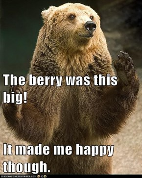 The berry was this big! It made me happy though.