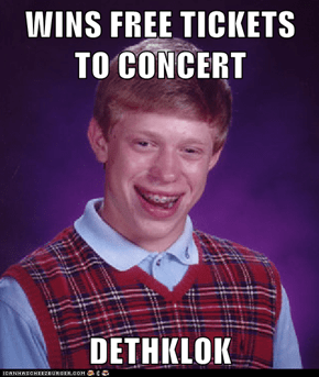 WINS FREE TICKETS TO CONCERT  DETHKLOK