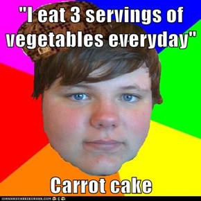 """I eat 3 servings of vegetables everyday""  Carrot cake"