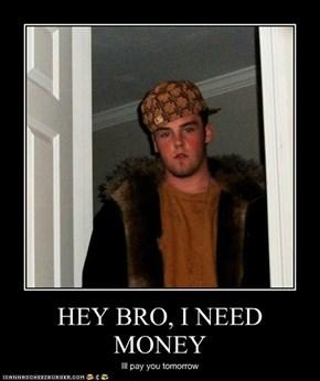 HEY BRO, I NEED MONEY
