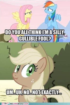 Honest Applejack lying? And while wearing the Element of Honesty? How could you?