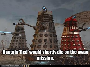 New to the United Federation of Planets, the Daleks were unaware of local truths