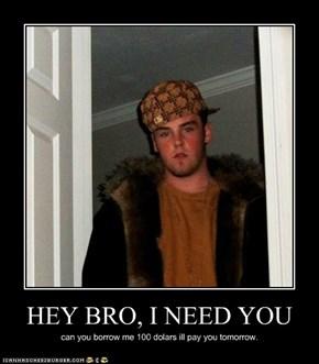 HEY BRO, I NEED YOU