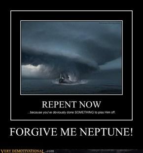 FORGIVE ME NEPTUNE!