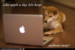 Like apple a day lolz keep                                                sadness away!
