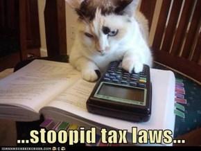 ...stoopid tax laws...