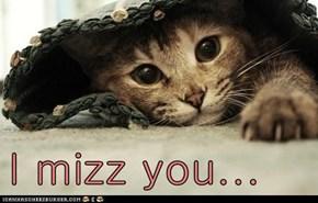 I mizz you...