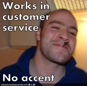 Works in customer service  No accent