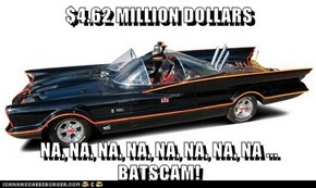 $4.62 MILLION DOLLARS  NA, NA, NA, NA, NA, NA, NA, NA ... BATSCAM!
