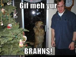 Gif meh yur  BRAHNS!