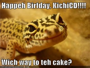 Happeh Birfday, KichiCD!!!!  Wich way to teh cake?