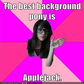 The best background pony is  Applejack.