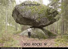 Cheezfrends    YOO  ROCK!  ☺
