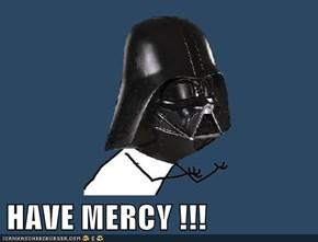 HAVE MERCY !!!