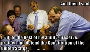 And then I said  I will to the best of my ability, preserve, protect, and defend the Constitution of the United States.