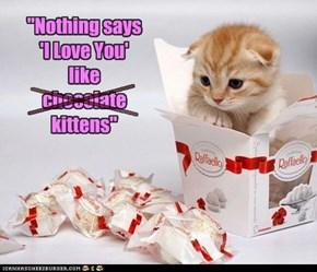 """""""Nothing says 'I LoveYou' like..."""""""