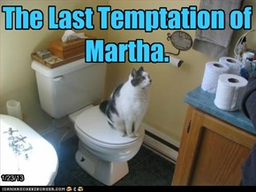 The Last Temptation of Martha.