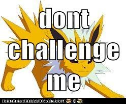 dont challenge me