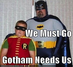We Must Go Gotham Needs Us