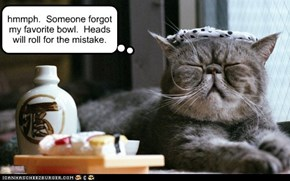 hmmph.  Someone forgot my favorite bowl.  Heads will roll for the mistake.