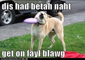 dis had betah naht   get on fayl blawg