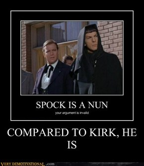COMPARED TO KIRK, HE IS