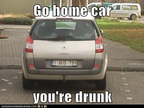 Go home car  you're drunk