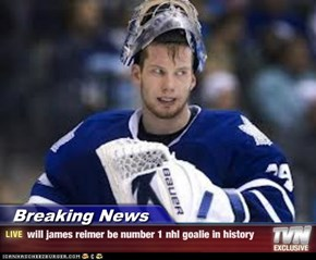 Breaking News - will james reimer be number 1 nhl goalie in history