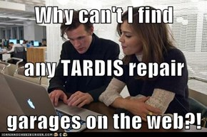 Why can't I find any TARDIS repair garages on the web?!