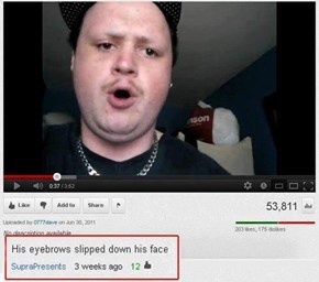 YouTube Comment of the Day: Dem Eyebrows