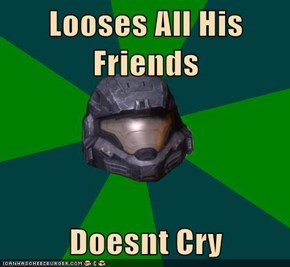 Looses All His Friends  Doesnt Cry