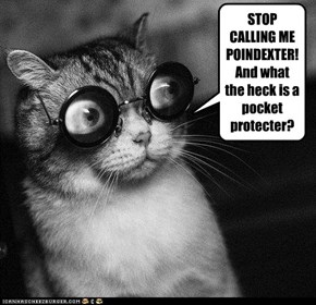 STOP CALLING ME POINDEXTER!