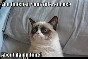 You finished your references?  About damn time!