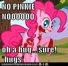 NO PINKIE NOOOOOO  oh a hug....sure! *hugs*