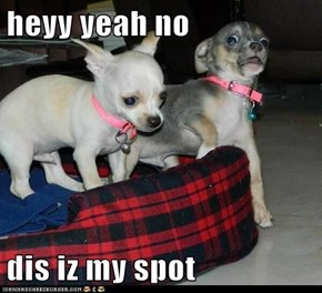 heyy yeah no  dis iz my spot