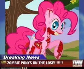 Breaking News - ZOMBIE PONYS ON THE LOSE!!!!!!!